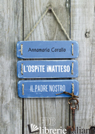 OSPITE INATTESO. IL PADRE NOSTRO (L') - CORALLO ANNAMARIA