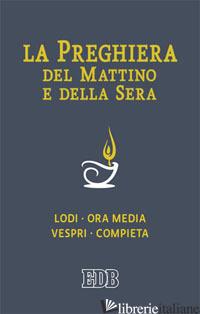 PREGHIERA DEL MATTINO E DELLA SERA. LODI-ORA MEDIA-VESPRI-COMPIETA CICLO DELLE Q - AA.VV.