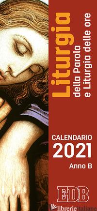 LITURGIA DELLA PAROLA E LITURGIA DELLE ORE. ANNO B. CALENDARIO 2021 - AA.VV.