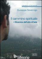 CAMMINO SPIRITUALE. LABORATORIO DI FORMAZIONE (IL). VOL. 4: DINAMICA DELL'ATTO D - SOVERNIGO GIUSEPPE