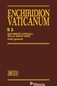 ENCHIRIDION VATICANUM. SUPPLEMENTUM. VOL. 2: INDICI GENERALI (1962-1987) - TESTACCI B. (CUR.); LORA E. (CUR.)