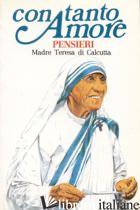 CON TANTO AMORE. PENSIERI DI MADRE TERESA DI CALCUTTA - VARNAVA' S. (CUR.)