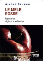 MELE ROSSE. RISCOPRIRE DIGIUNO E ASTINENZA (LE) - GELARDI AIMONE