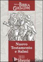NUOVO TESTAMENTO E SALMI. DALLA BIBBIA DI GERUSALEMME - CONFERENZA EPISCOPALE ITALIANA (CUR.)