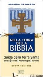 NELLA TERRA DELLA BIBBIA. GUIDA DELLA TERRA SANTA. BIBBIA. STORIA. ARCHEOLOGIA.  - BERNARDO ANTONIO