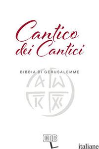 CANTICO DEI CANTICI. DALLA BIBBIA DI GERUSALEMME - AA.VV.