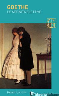 AFFINITA' ELETTIVE (LE) - GOETHE JOHANN WOLFGANG