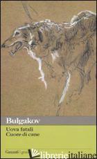 UOVA FATALI-CUORE DI CANE - BULGAKOV MICHAIL; BUTTAFAVA G. (CUR.); MALCOVATI F. (CUR.)