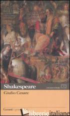 GIULIO CESARE. TESTO INGLESE A FRONTE - SHAKESPEARE WILLIAM; SERPIERI A. (CUR.)