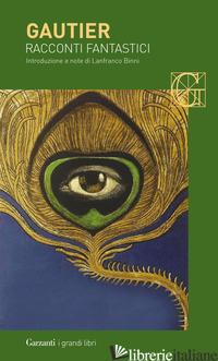 RACCONTI FANTASTICI - GAUTIER THEOPHILE; BINNI L. (CUR.)