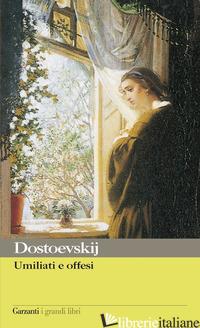 UMILIATI E OFFESI - DOSTOEVSKIJ FEDOR