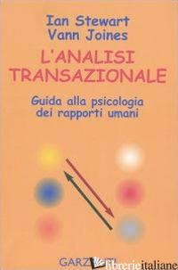 ANALISI TRANSAZIONALE. GUIDA ALLA PSICOLOGIA DEI RAPPORTI UMANI (L') - STEWART IAN; JOINES VANN