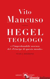 HEGEL TEOLOGO E L'IMPERDONABILE ASSENZA DEL «PRINCIPE DI QUESTO MONDO». NUOVA ED - MANCUSO VITO