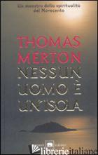 NESSUN UOMO E' UN'ISOLA - MERTON THOMAS; BENEDETTINE DEL MONASTERO DI S. PAOLO IN SORRENTO (CUR.)