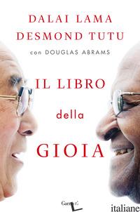 LIBRO DELLA GIOIA (IL) - GYATSO TENZIN (DALAI LAMA); TUTU DESMOND; ABRAMS DOUGLAS
