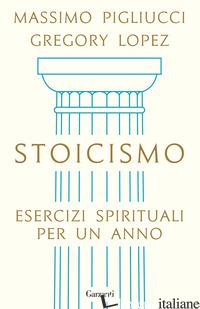 STOICISMO. ESERCIZI SPIRITUALI PER UN ANNO - PIGLIUCCI MASSIMO; LOPEZ GREGORY