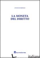MONETA DEL DIRITTO (LA) - DE BERTOLIS OTTAVIO