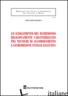 SCIOGLIMENTO DEL MATRIMONIO RELIGIOSAMENTE CARATTERIZZATO FRA TECNICHE DI ACCOMO - MADERA ADELAIDE