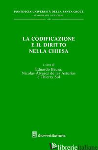 CODIFICAZIONE E IL DIRITTO NELLA CHIESA (LA) - BAURA E. (CUR.); DE LAS ASTURIAS N. A. (CUR.); SOL T. (CUR.)
