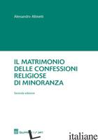 MATRIMONIO DELLE CONFESSIONI RELIGIOSE DI MINORANZA (IL) - ALBISETTI ALESSANDRO