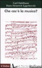 CHE COS'E' LA MUSICA? - DAHLHAUS CARL; EGGEBRECHT HANS H.