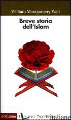 BREVE STORIA DELL'ISLAM - WATT W. MONTGOMERY