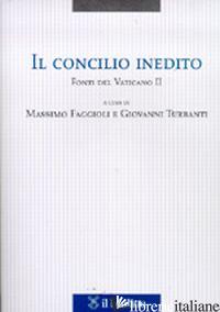 CONCILIO INEDITO. FONTI DEL VATICANO II (IL) - FAGGIOLI M. (CUR.); TURBANTI G. (CUR.)