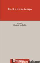 PIO X E IL SUO TEMPO - LA BELLA G. (CUR.)