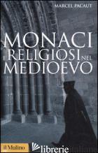 MONACI E RELIGIOSI NEL MEDIOEVO - PACAUT MARCEL; BONACINI P. (CUR.)