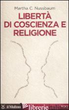 LIBERTA' DI COSCIENZA E RELIGIONE - NUSSBAUM MARTHA C.