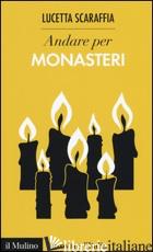 ANDARE PER MONASTERI - SCARAFFIA LUCETTA