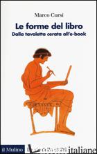 FORME DEL LIBRO. DALLA TAVOLETTA CERATA ALL'E-BOOK (LE) - CURSI MARCO