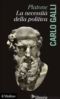 PLATONE, LA NECESSITA' DELLA POLITICA - GALLI CARLO