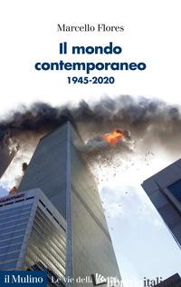 MONDO CONTEMPORANEO. 1945-2020 (IL) - FLORES MARCELLO