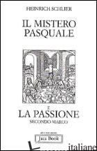 MISTERO PASQUALE E LA PASSIONE SECONDO MARCO (IL) - SCHLIER HEINRICH