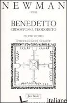 BENEDETTO, CRISOSTOMO, TEODORETO. PROFILI STORICI - NEWMAN JOHN HENRY