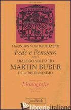 FEDE E PENSIERO. VOL. 1: DIALOGO SOLITARIO. MARTIN BUBER E IL CRISTIANESIMO - BALTHASAR HANS URS VON; ZUCAL S. (CUR.)