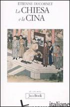 CHIESA E LA CINA (LA) - DUCORNET ETIENNE