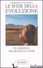 SFIDE DELLA EVOLUZIONE. IN ARMONIA TRA SCIENZA E FEDE (LE) - FACCHINI FIORENZO