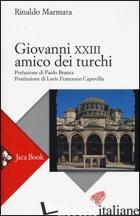 GIOVANNI XXIII AMICO DEI TURCHI - MARMARA RINALDO