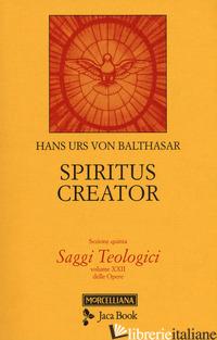 SAGGI TEOLOGICI. VOL. 5: SPIRITUS CREATOR - BALTHASAR HANS URS VON