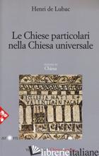 OPERA OMNIA. VOL. 10: LE CHIESE PARTICOLARI NELLA CHIESA UNIVERSALE - LUBAC HENRI DE