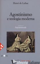 OPERA OMNIA. NUOVA EDIZ.. VOL. 12: AGOSTINISMO E TEOLOGIA MODERNA. SOPRANNATURAL - LUBAC HENRI DE; GUERRIERO E. (CUR.)