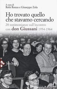 HO TROVATO QUELLO CHE STAVAMO CERCANDO. 28 TESTIMONIANZE SULL'INCONTRO CON DON G - RONZA R. (CUR.); ZOLA G. (CUR.)
