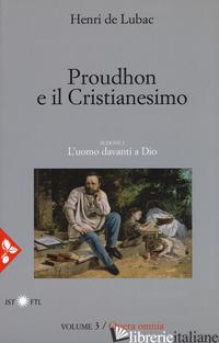 OPERA OMNIA. NUOVA EDIZ.. VOL. 3: PROUDHON E IL CRISTIANESIMO. L'UOMO DAVANTI A  - LUBAC HENRI DE