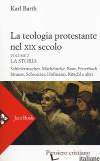TEOLOGIA PROTESTANTE NEL XIX SECOLO. NUOVA EDIZ. (LA). VOL. 2: LA STORIA - BARTH KARL; MANCINI I. (CUR.)