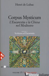 OPERA OMNIA. VOL. 15: CORPUS MYSTICUM. L'EUCARESTIA E LA CHIESA NEL MEDIOEVO. SC - LUBAC HENRI DE