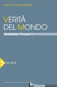 TEOLOGICA. VOL. 1: VERITA' DEL MONDO - BALTHASAR HANS URS VON