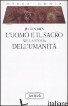 OPERA OMNIA. VOL. 2: L'UOMO E IL SACRO NELLA STORIA DELL'UMANITA' - RIES JULIEN