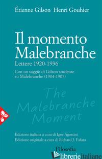 MOMENTO MALEBRANCHE. LETTERE 1920-1936 (IL) - GILSON ETIENNE; GOUHIER HENRI; AGOSTINI I. (CUR.); FAFARA R. J. (CUR.)